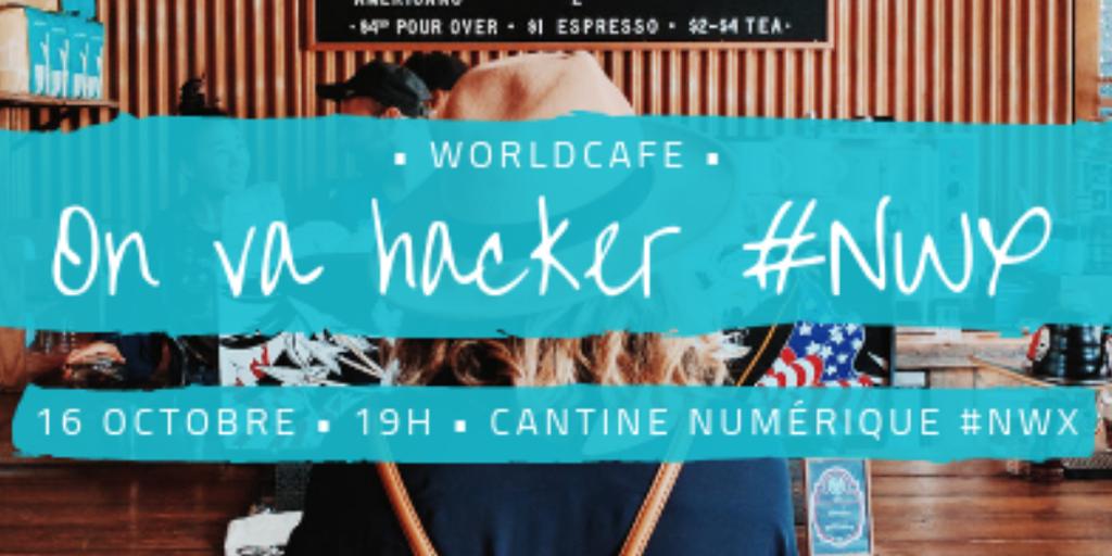 Worldcafé : on va hacker #NWX