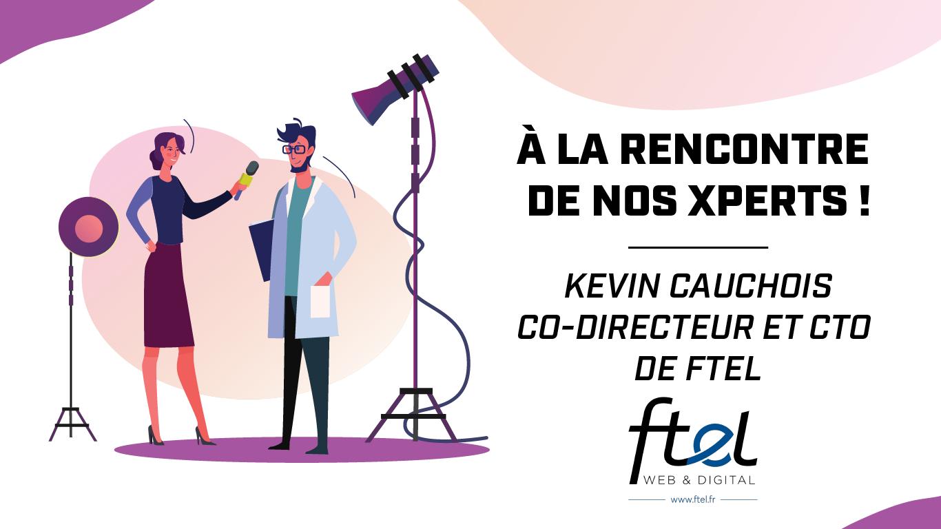 A la rencontre de nos experts - Kein Cauchois et FTEL