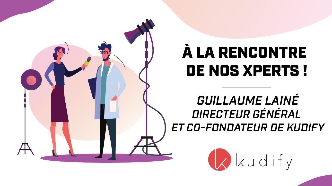 [VIDÉO] À la rencontre de nos Xperts #6 – Guillaume Lainé, Directeur Général et Co-fondateur de Kudify